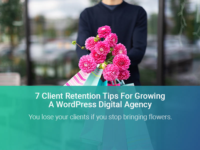 7 Client Retention Tips For Growing A Digital Agency