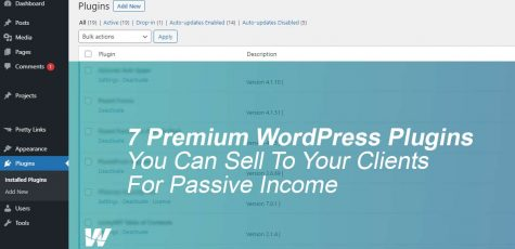 7 Premium WordPress Plugins You Can Sell To Your Clients For Passive Income